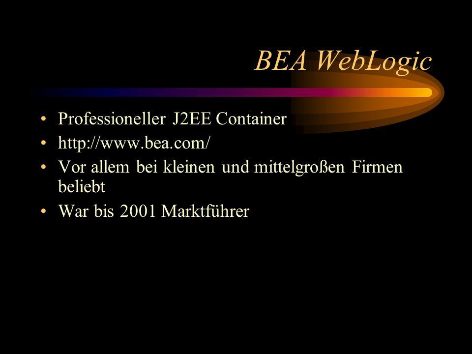 BEA WebLogic Professioneller J2EE Container http://www.bea.com/ Vor allem bei kleinen und mittelgroßen Firmen beliebt War bis 2001 Marktführer