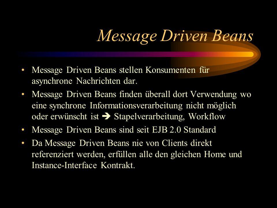Message Driven Beans Message Driven Beans stellen Konsumenten für asynchrone Nachrichten dar.