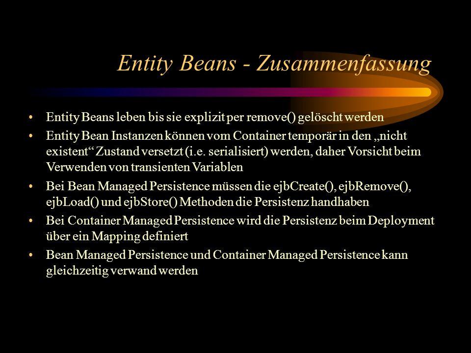 Entity Beans - Zusammenfassung Entity Beans leben bis sie explizit per remove() gelöscht werden Entity Bean Instanzen können vom Container temporär in den nicht existent Zustand versetzt (i.e.