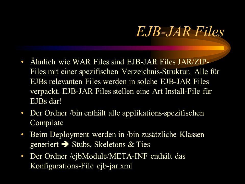 EJB-JAR Files Ähnlich wie WAR Files sind EJB-JAR Files JAR/ZIP- Files mit einer spezifischen Verzeichnis-Struktur.