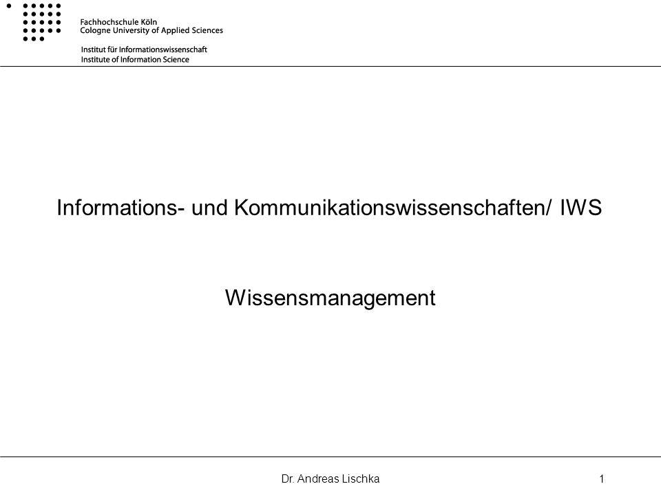 Dr. Andreas Lischka1 Informations- und Kommunikationswissenschaften/ IWS Wissensmanagement