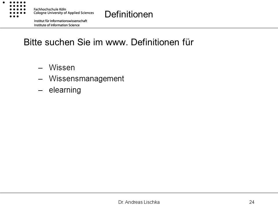 Dr. Andreas Lischka24 Definitionen Bitte suchen Sie im www. Definitionen für – Wissen – Wissensmanagement – elearning