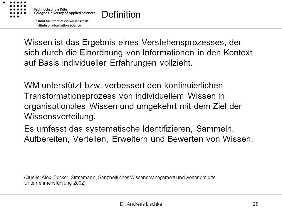 Dr. Andreas Lischka25 Definition Wissen ist das Ergebnis eines Verstehensprozesses, der sich durch die Einordnung von Informationen in den Kontext auf