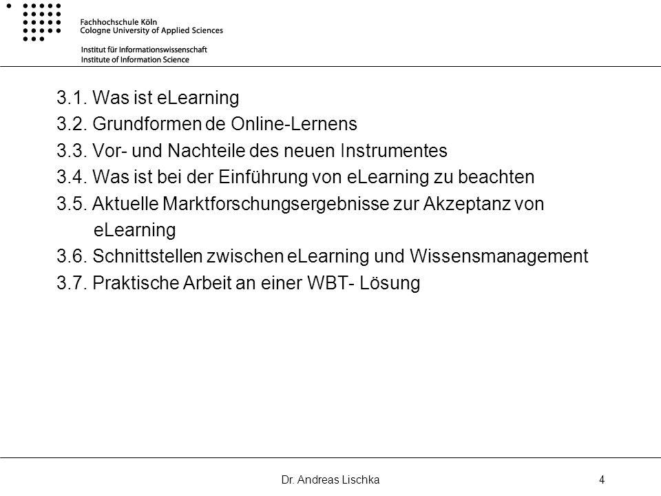 Dr. Andreas Lischka4 3.1. Was ist eLearning 3.2. Grundformen de Online-Lernens 3.3. Vor- und Nachteile des neuen Instrumentes 3.4. Was ist bei der Ein