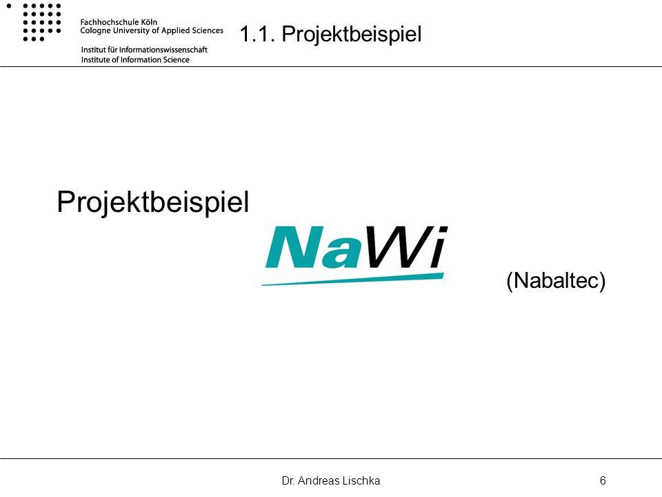 Dr. Andreas Lischka6 1.1. Projektbeispiel Projektbeispiel (Nabaltec)