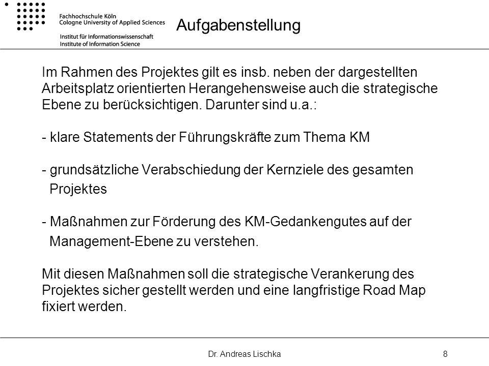 Dr. Andreas Lischka8 Aufgabenstellung Im Rahmen des Projektes gilt es insb. neben der dargestellten Arbeitsplatz orientierten Herangehensweise auch di