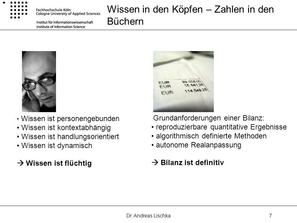 Dr. Andreas Lischka7 Wissen in den Köpfen – Zahlen in den Büchern Wissen ist personengebunden Wissen ist kontextabhängig Wissen ist handlungsorientier