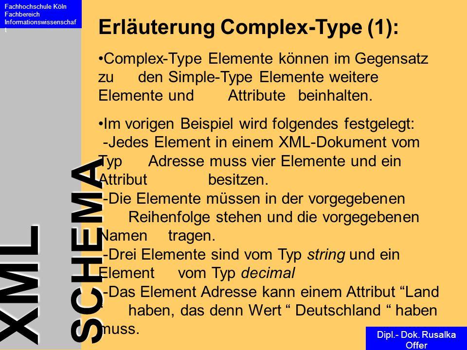 XML SCHEMA Fachhochschule Köln Fachbereich Informationswissenschaf t Dipl.- Dok. Rusalka Offer Erläuterung Complex-Type (1): Complex-Type Elemente kön
