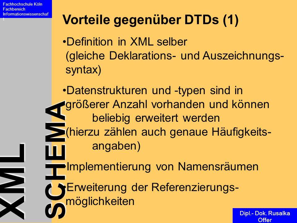 XML SCHEMA Fachhochschule Köln Fachbereich Informationswissenschaf t Dipl.- Dok. Rusalka Offer Vorteile gegenüber DTDs (1) Definition in XML selber (g