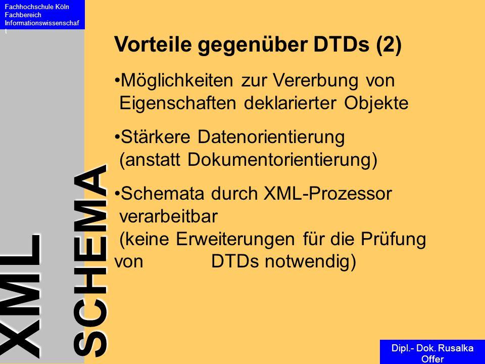 XML SCHEMA Fachhochschule Köln Fachbereich Informationswissenschaf t Dipl.- Dok. Rusalka Offer Vorteile gegenüber DTDs (2) Möglichkeiten zur Vererbung