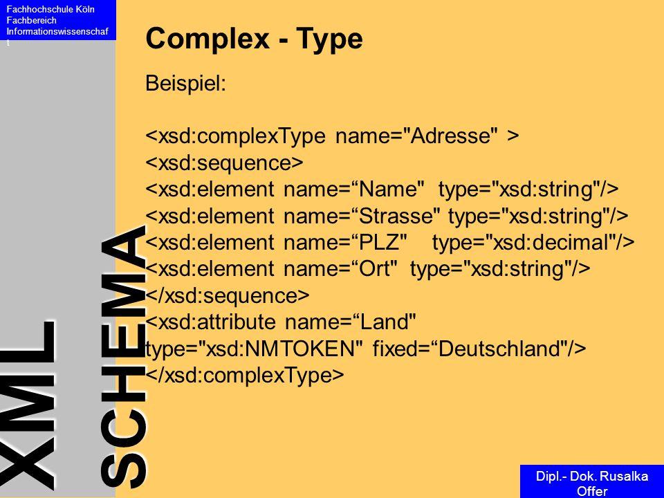 XML SCHEMA Fachhochschule Köln Fachbereich Informationswissenschaf t Dipl.- Dok. Rusalka Offer Complex - Type Beispiel: