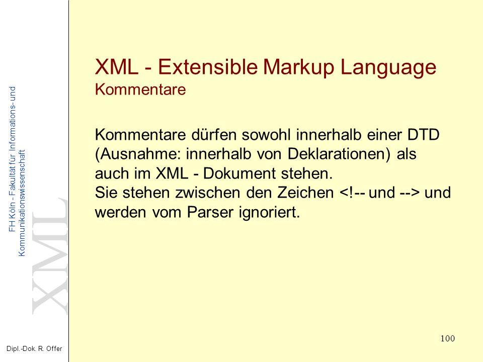 XML Dipl.-Dok. R. Offer FH Köln - Fakultät für Informations- und Kommunikationswissenschaft 100 XML - Extensible Markup Language Kommentare Kommentare