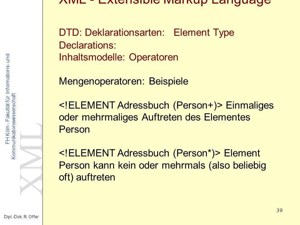 XML Dipl.-Dok. R. Offer FH Köln - Fakultät für Informations- und Kommunikationswissenschaft 39 XML - Extensible Markup Language DTD: Deklarationsarten