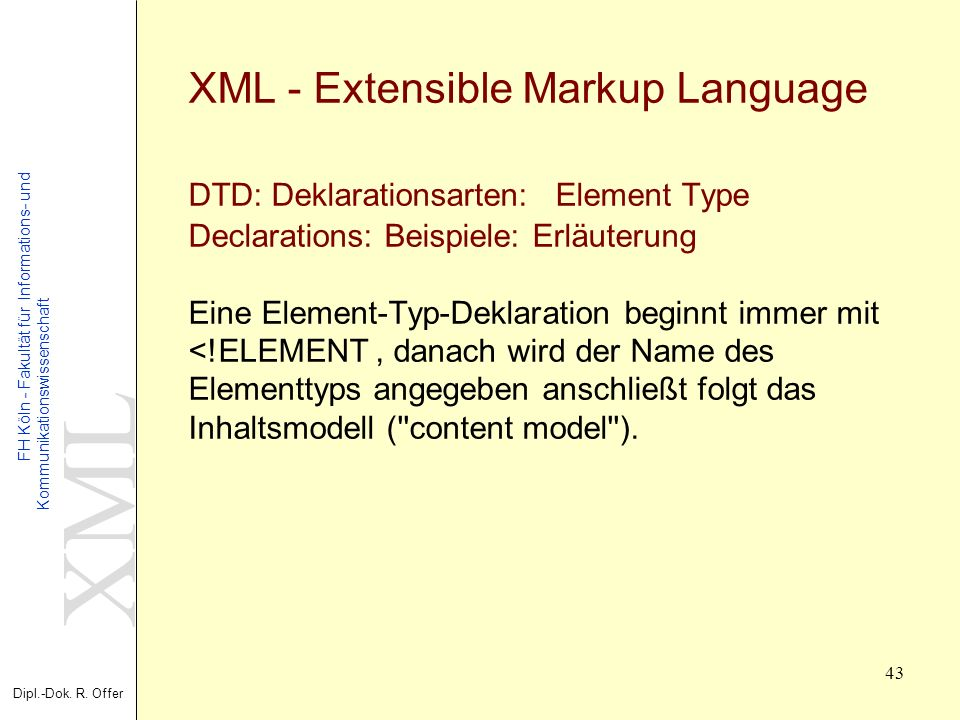 XML Dipl.-Dok. R. Offer FH Köln - Fakultät für Informations- und Kommunikationswissenschaft 43 XML - Extensible Markup Language DTD: Deklarationsarten