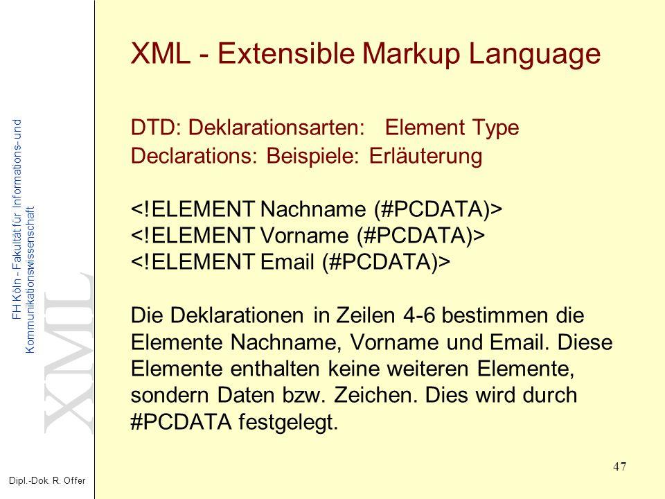 XML Dipl.-Dok. R. Offer FH Köln - Fakultät für Informations- und Kommunikationswissenschaft 47 XML - Extensible Markup Language DTD: Deklarationsarten