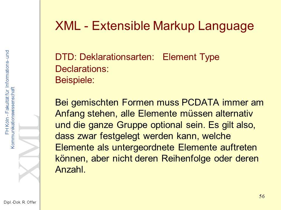 XML Dipl.-Dok. R. Offer FH Köln - Fakultät für Informations- und Kommunikationswissenschaft 56 XML - Extensible Markup Language DTD: Deklarationsarten