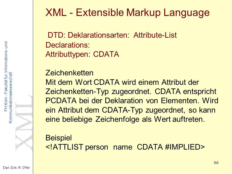 XML Dipl.-Dok. R. Offer FH Köln - Fakultät für Informations- und Kommunikationswissenschaft 66 XML - Extensible Markup Language DTD: Deklarationsarten