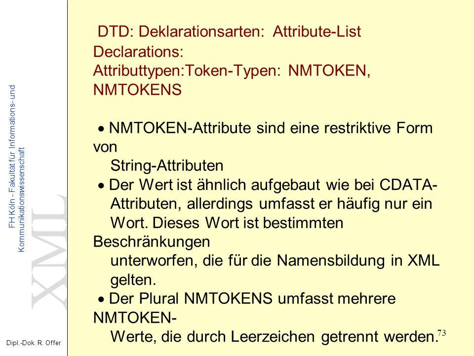 XML Dipl.-Dok. R. Offer FH Köln - Fakultät für Informations- und Kommunikationswissenschaft 73 XML - Extensible Markup Language DTD: Deklarationsarten