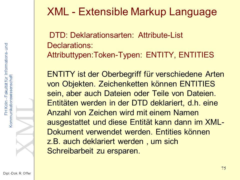 XML Dipl.-Dok. R. Offer FH Köln - Fakultät für Informations- und Kommunikationswissenschaft 75 XML - Extensible Markup Language DTD: Deklarationsarten