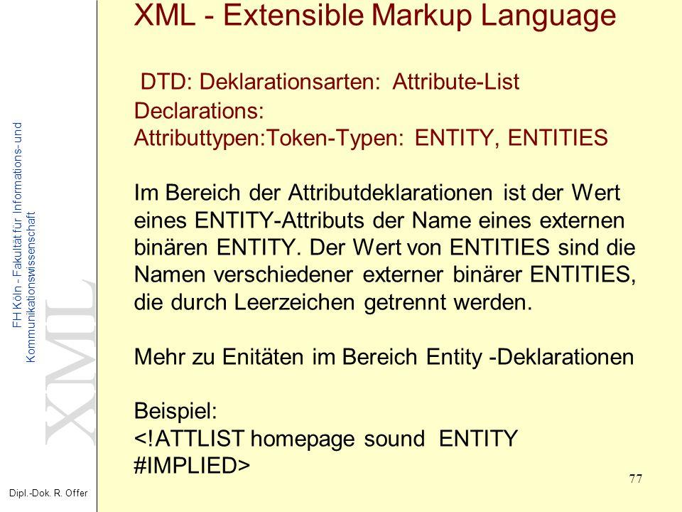 XML Dipl.-Dok. R. Offer FH Köln - Fakultät für Informations- und Kommunikationswissenschaft 77 XML - Extensible Markup Language DTD: Deklarationsarten