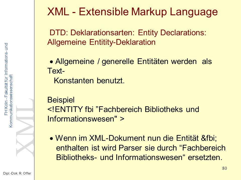 XML Dipl.-Dok. R. Offer FH Köln - Fakultät für Informations- und Kommunikationswissenschaft 80 XML - Extensible Markup Language DTD: Deklarationsarten