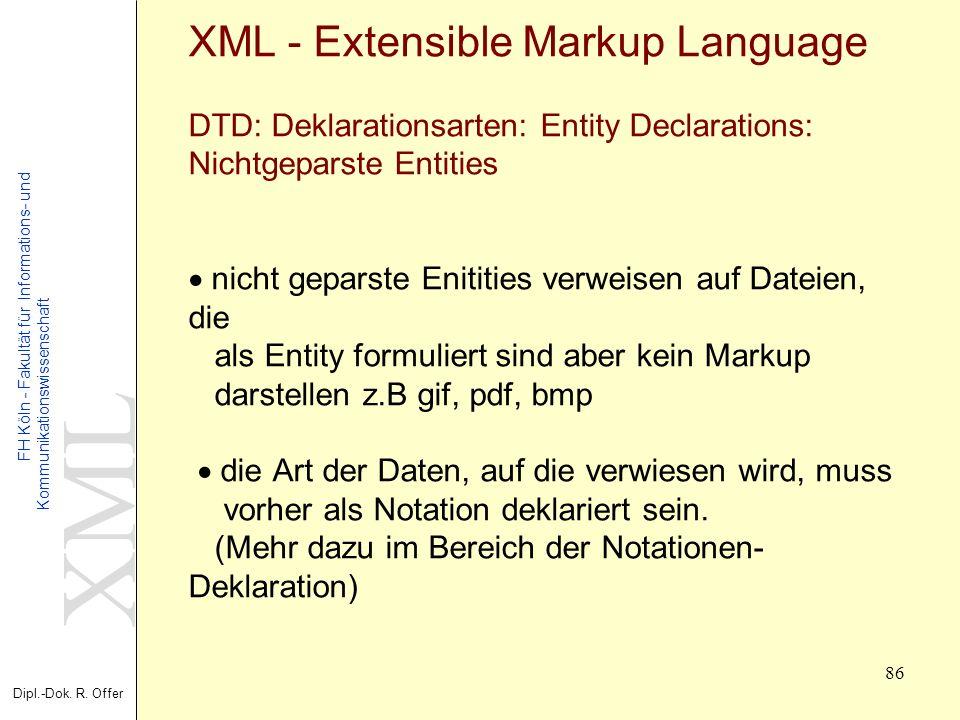 XML Dipl.-Dok. R. Offer FH Köln - Fakultät für Informations- und Kommunikationswissenschaft 86 XML - Extensible Markup Language DTD: Deklarationsarten