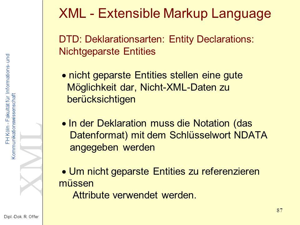 XML Dipl.-Dok. R. Offer FH Köln - Fakultät für Informations- und Kommunikationswissenschaft 87 XML - Extensible Markup Language DTD: Deklarationsarten