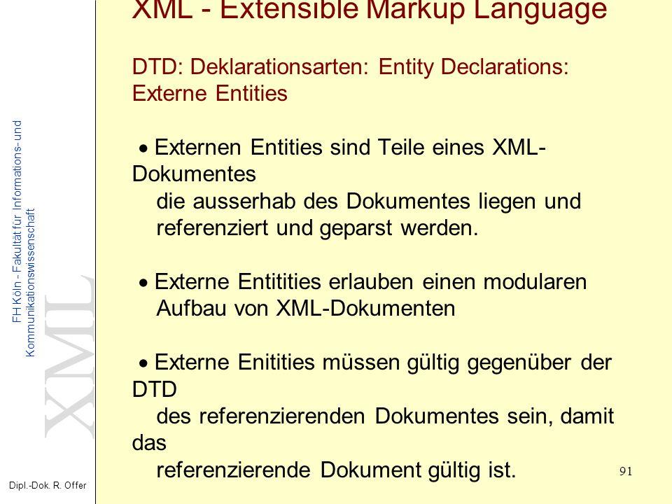 XML Dipl.-Dok. R. Offer FH Köln - Fakultät für Informations- und Kommunikationswissenschaft 91 XML - Extensible Markup Language DTD: Deklarationsarten