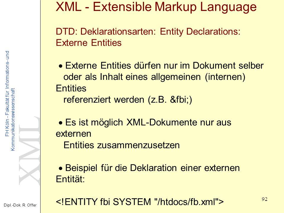 XML Dipl.-Dok. R. Offer FH Köln - Fakultät für Informations- und Kommunikationswissenschaft 92 XML - Extensible Markup Language DTD: Deklarationsarten