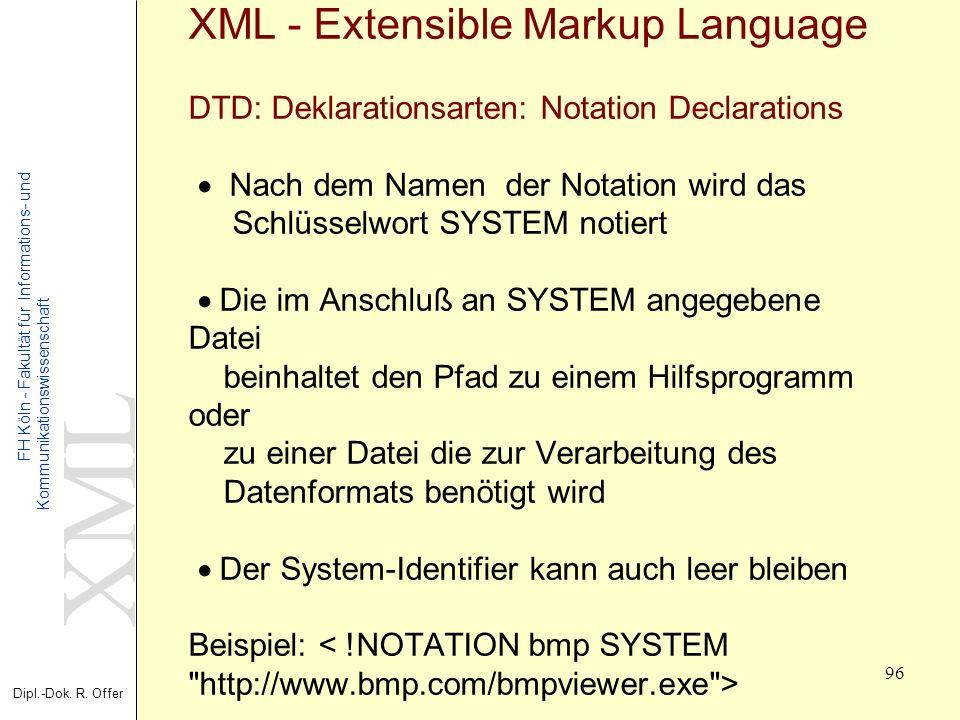 XML Dipl.-Dok. R. Offer FH Köln - Fakultät für Informations- und Kommunikationswissenschaft 96 XML - Extensible Markup Language DTD: Deklarationsarten
