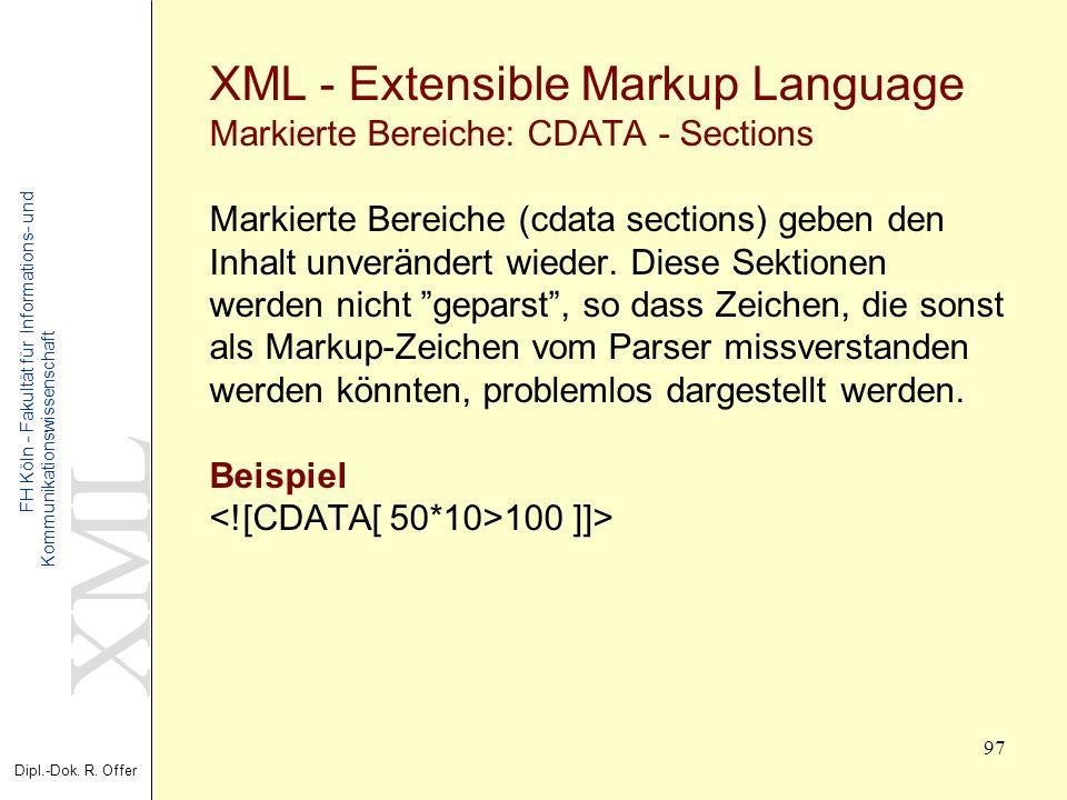 XML Dipl.-Dok. R. Offer FH Köln - Fakultät für Informations- und Kommunikationswissenschaft 97 XML - Extensible Markup Language Markierte Bereiche: CD