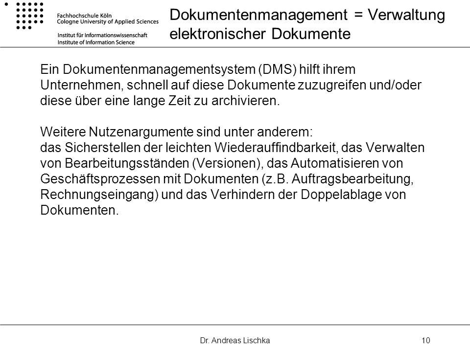Dr. Andreas Lischka10 Dokumentenmanagement = Verwaltung elektronischer Dokumente Ein Dokumentenmanagementsystem (DMS) hilft ihrem Unternehmen, schnell