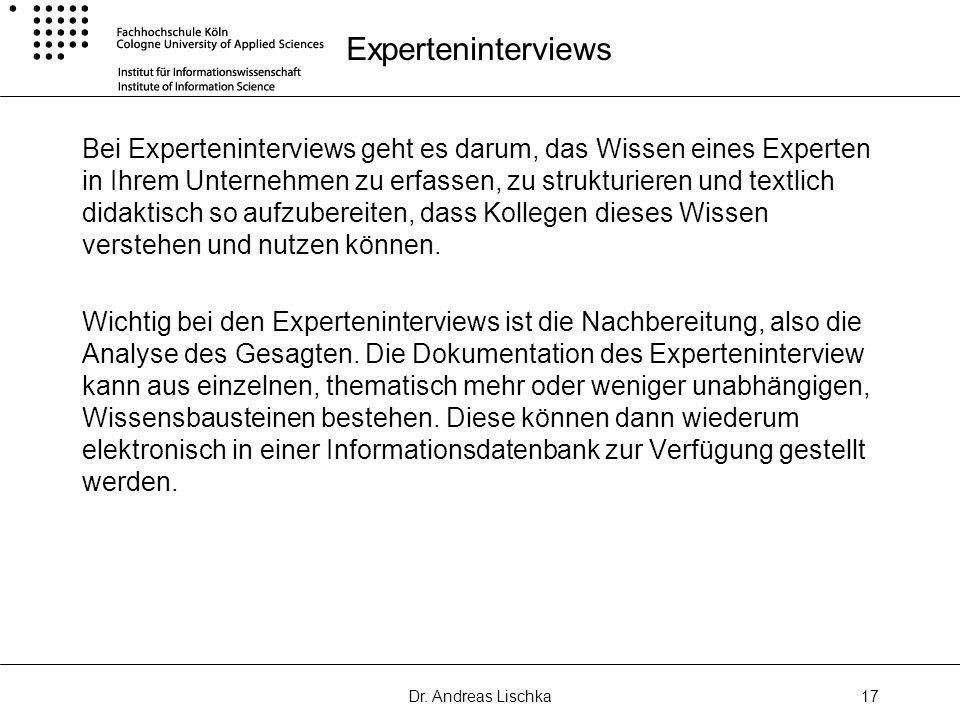 Dr. Andreas Lischka17 Experteninterviews Bei Experteninterviews geht es darum, das Wissen eines Experten in Ihrem Unternehmen zu erfassen, zu struktur