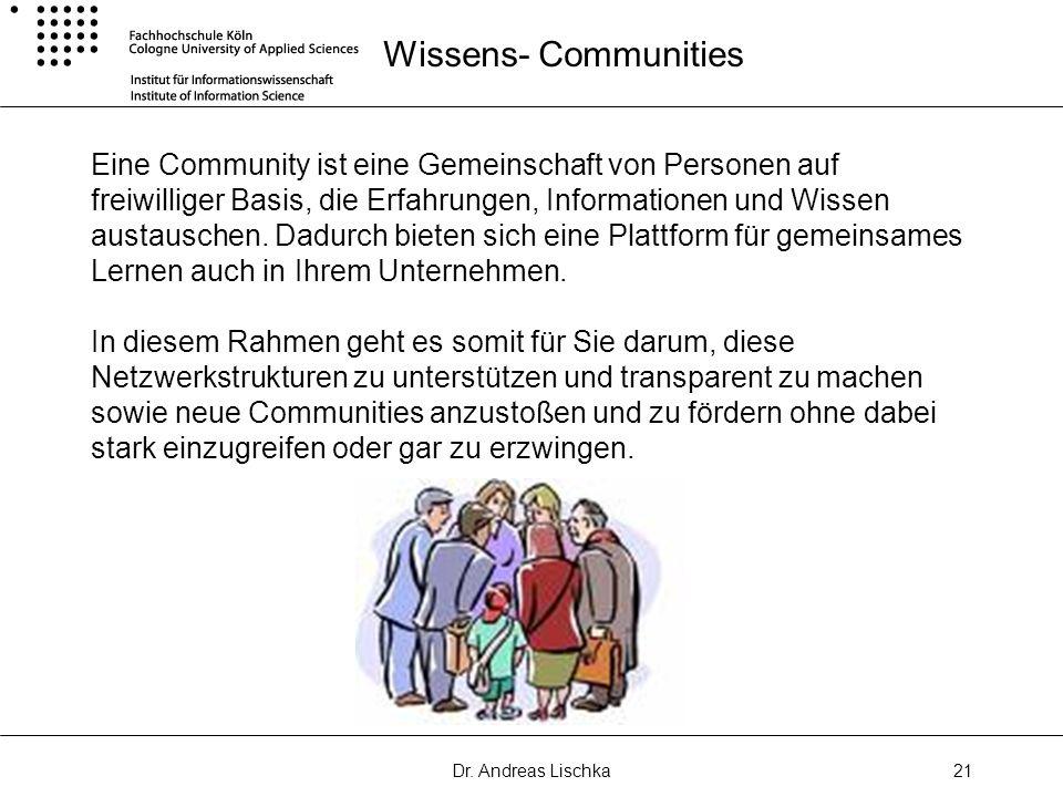 Dr. Andreas Lischka21 Wissens- Communities Eine Community ist eine Gemeinschaft von Personen auf freiwilliger Basis, die Erfahrungen, Informationen un