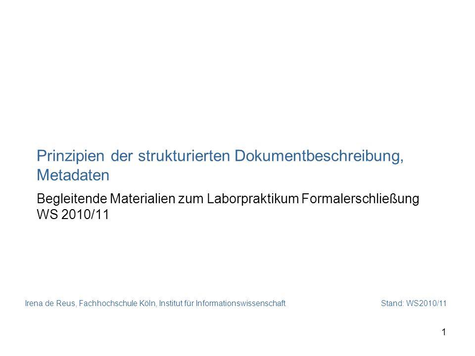 Irena de Reus, Fachhochschule Köln, Institut für Informationswissenschaft Stand: WS2010/11 1 Prinzipien der strukturierten Dokumentbeschreibung, Metad