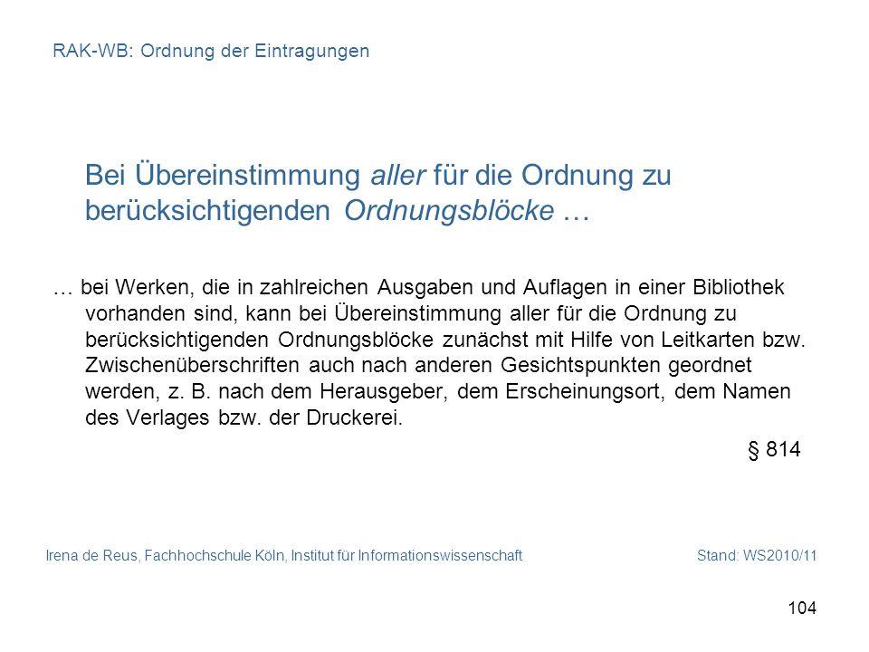 Irena de Reus, Fachhochschule Köln, Institut für Informationswissenschaft Stand: WS2010/11 104 RAK-WB: Ordnung der Eintragungen Bei Übereinstimmung al