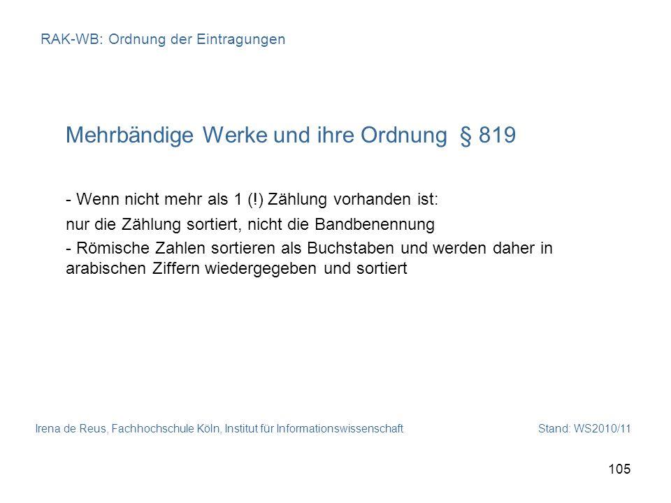 Irena de Reus, Fachhochschule Köln, Institut für Informationswissenschaft Stand: WS2010/11 105 RAK-WB: Ordnung der Eintragungen Mehrbändige Werke und