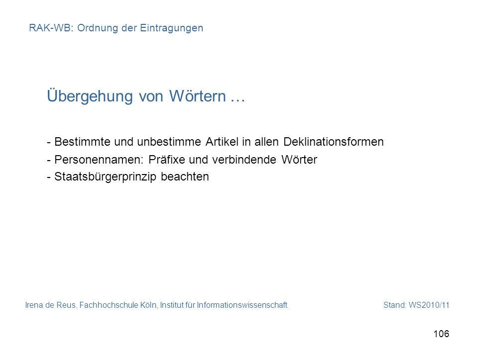 Irena de Reus, Fachhochschule Köln, Institut für Informationswissenschaft Stand: WS2010/11 106 RAK-WB: Ordnung der Eintragungen Übergehung von Wörtern