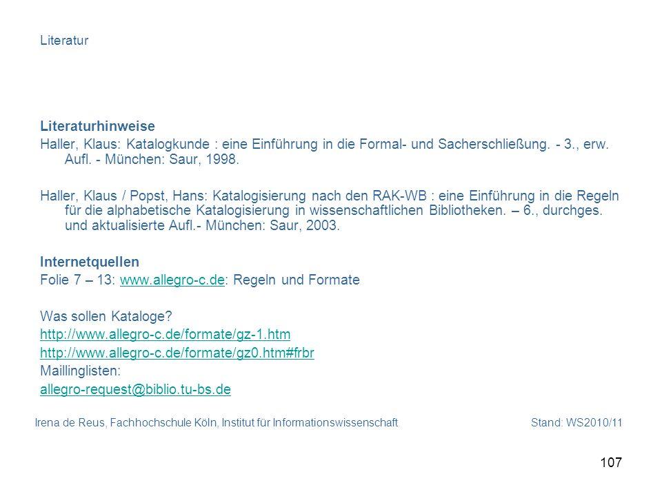 Irena de Reus, Fachhochschule Köln, Institut für Informationswissenschaft Stand: WS2010/11 107 Literatur Literaturhinweise Haller, Klaus: Katalogkunde