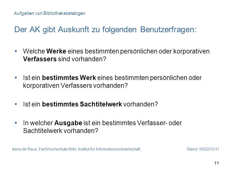 Irena de Reus, Fachhochschule Köln, Institut für Informationswissenschaft Stand: WS2010/11 11 Aufgaben von Bibliothekskatalogen Der AK gibt Auskunft z