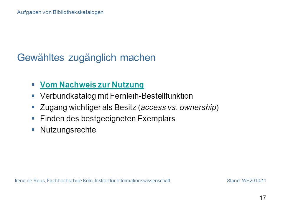 Irena de Reus, Fachhochschule Köln, Institut für Informationswissenschaft Stand: WS2010/11 17 Aufgaben von Bibliothekskatalogen Gewähltes zugänglich m