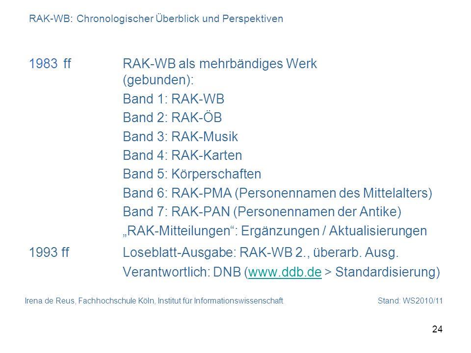 Irena de Reus, Fachhochschule Köln, Institut für Informationswissenschaft Stand: WS2010/11 24 RAK-WB: Chronologischer Überblick und Perspektiven 1983