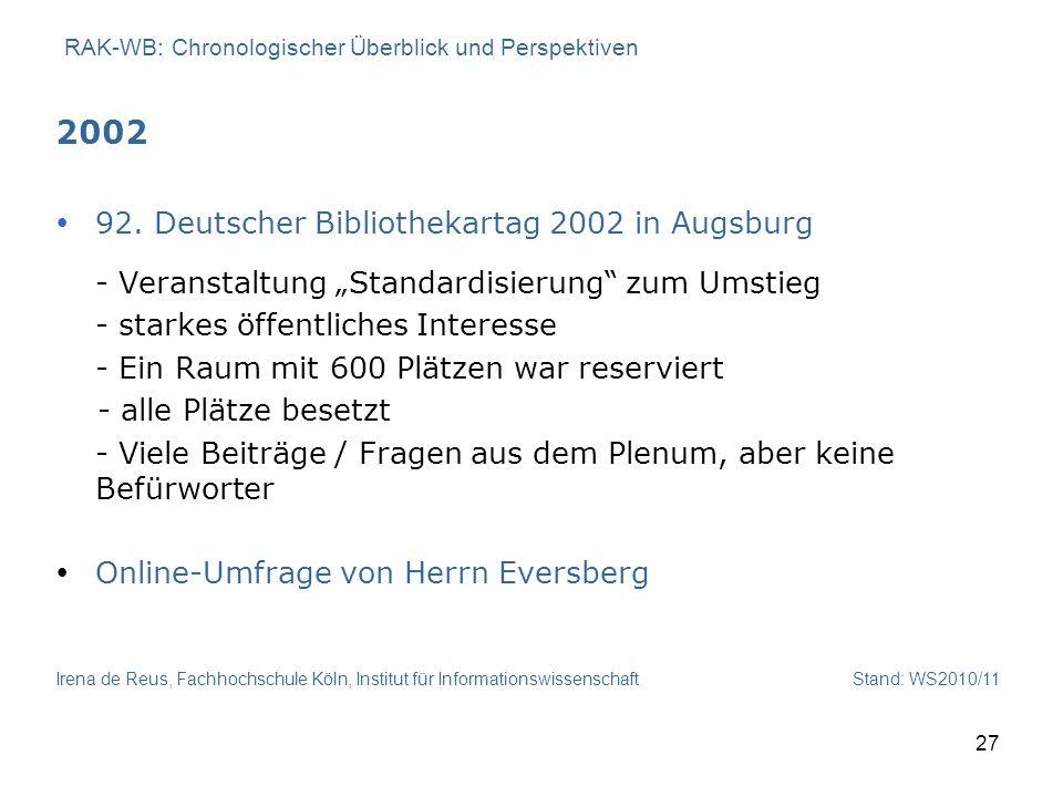 Irena de Reus, Fachhochschule Köln, Institut für Informationswissenschaft Stand: WS2010/11 27 RAK-WB: Chronologischer Überblick und Perspektiven 2002