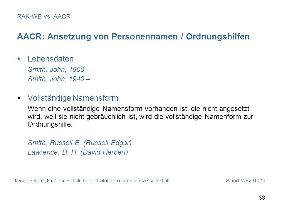 Irena de Reus, Fachhochschule Köln, Institut für Informationswissenschaft Stand: WS2010/11 33 RAK-WB vs. AACR AACR: Ansetzung von Personennamen / Ordn