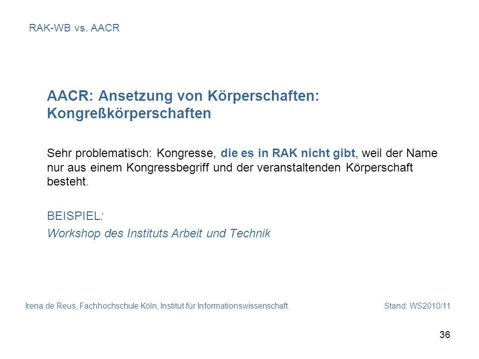 Irena de Reus, Fachhochschule Köln, Institut für Informationswissenschaft Stand: WS2010/11 36 RAK-WB vs. AACR AACR: Ansetzung von Körperschaften: Kong