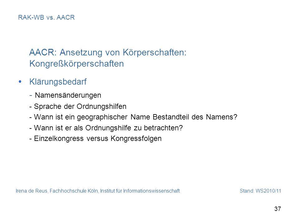 Irena de Reus, Fachhochschule Köln, Institut für Informationswissenschaft Stand: WS2010/11 37 RAK-WB vs. AACR AACR: Ansetzung von Körperschaften: Kong