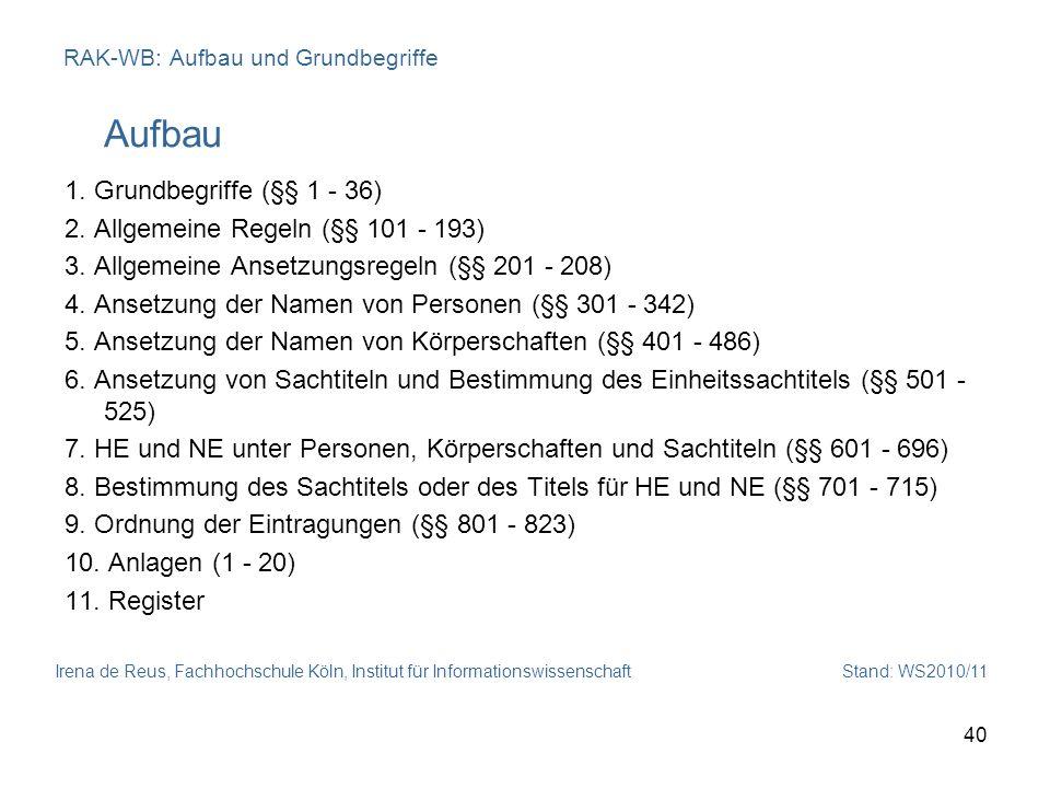 Irena de Reus, Fachhochschule Köln, Institut für Informationswissenschaft Stand: WS2010/11 40 RAK-WB: Aufbau und Grundbegriffe Aufbau 1. Grundbegriffe