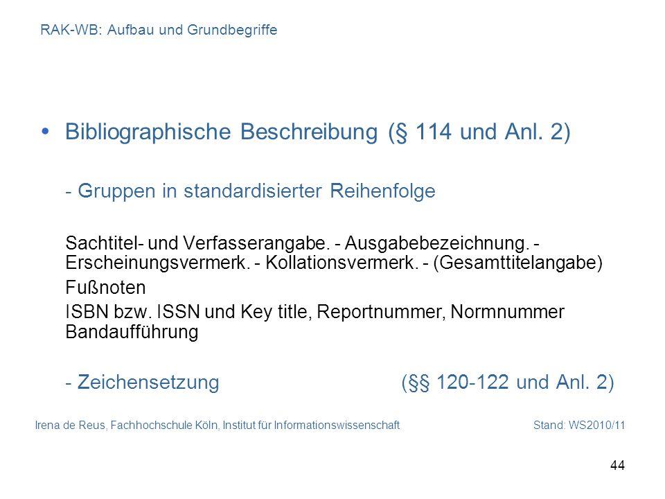 Irena de Reus, Fachhochschule Köln, Institut für Informationswissenschaft Stand: WS2010/11 44 RAK-WB: Aufbau und Grundbegriffe Bibliographische Beschr