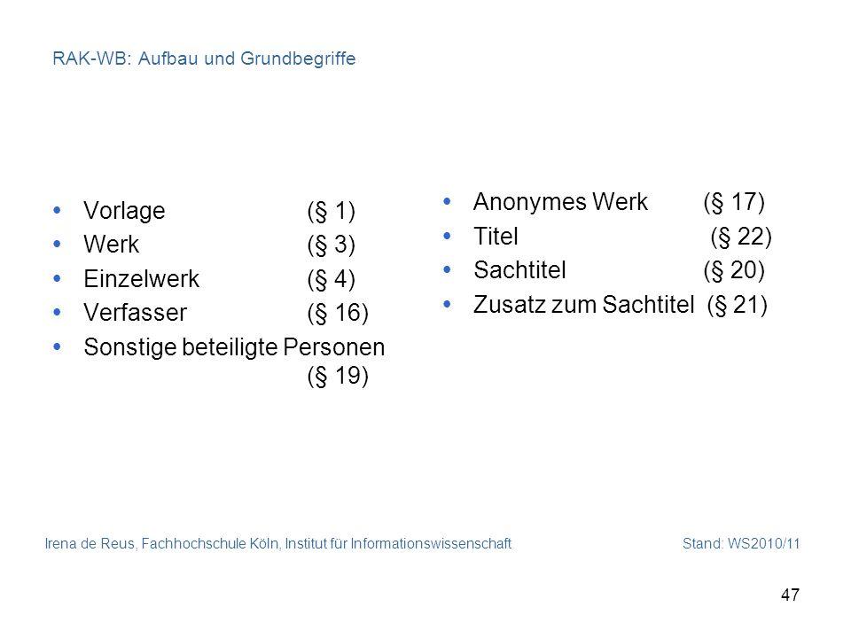 Irena de Reus, Fachhochschule Köln, Institut für Informationswissenschaft Stand: WS2010/11 47 RAK-WB: Aufbau und Grundbegriffe Vorlage (§ 1) Werk (§ 3