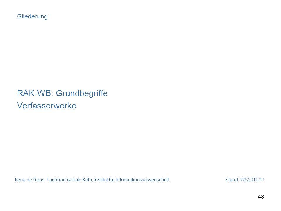 Irena de Reus, Fachhochschule Köln, Institut für Informationswissenschaft Stand: WS2010/11 48 Gliederung RAK-WB: Grundbegriffe Verfasserwerke